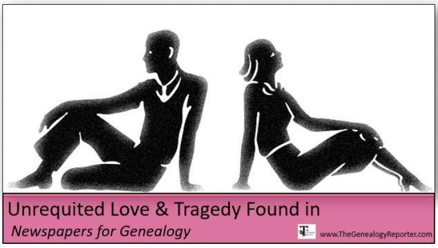 Unrequited Love and A Tragic Family Story: Newspapers for Genealogy