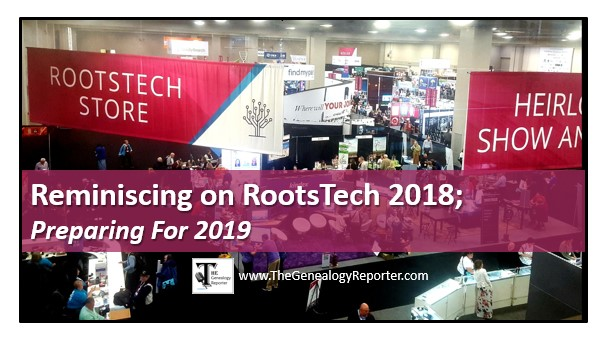 Reminiscing on RootsTech 2018 & Preparing For 2019