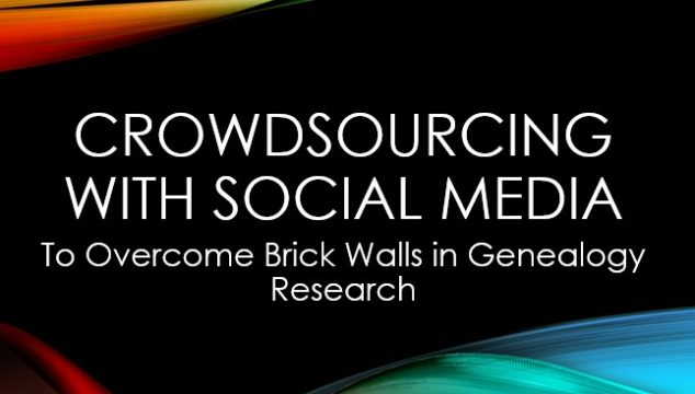 Today's FREE Webinar: Crowdsourcing with Social Media to Overcome Brick Walls in Genealogy Research