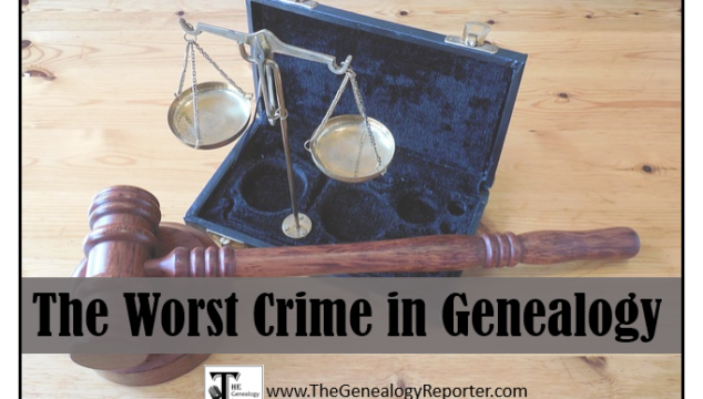 The Worst Crime in Genealogy